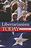 Libertarianism Today, Jacob H. Huebert, 0313377545