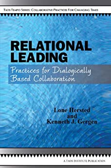 Relational Leading: Practices for Dialogically Based Collaboration by [Hersted, Lone, Gergen, Kenneth J.]