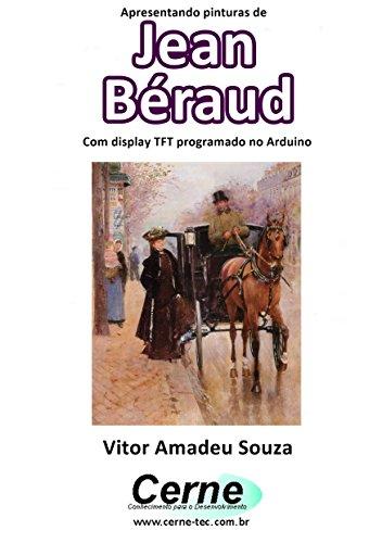 Apresentando pinturas de  Jean Béraud Com display TFT programado no Arduino (Portuguese Edition) ()