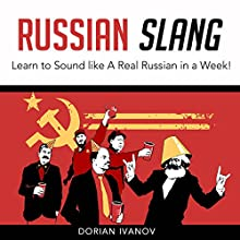 Russian Slang: Learn to Sound Like a Real Russian in a Week! Audiobook by Dorian Ivanov Narrated by Mike Bender