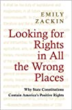 Looking for Rights in All the Wrong Places: Why State Constitutions Contain America's Positive Rights (Princeton Studies in American Politics), Emily Zackin, 0691155771