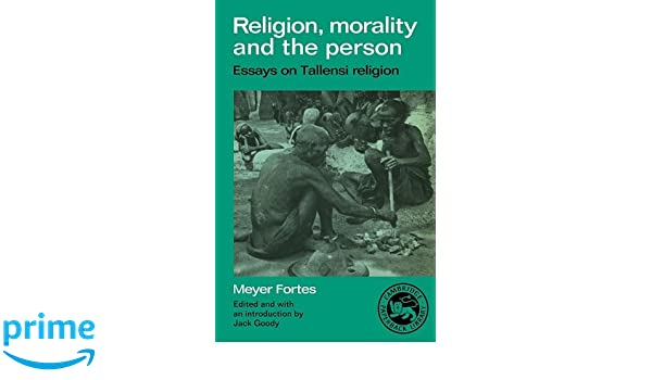 religion morality and the person essays on tallensi religion  religion morality and the person essays on tallensi religion essays in social anthropology meyer fortes 9780521336932 com books