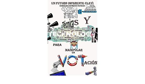 Amazon.com: Técnicas Y Tecnologías para Manipular la Votación (Un Futuro Diferente nº 166) (Spanish Edition) eBook: Oswaldo Enrique Faverón Patriau: Kindle ...