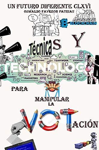 Técnicas Y Tecnologías para Manipular la Votación (Un Futuro Diferente nº 166) (Spanish