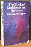 The Book of Goddesses and Heroines, Patricia Monoghan, 0525476644