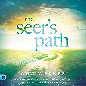 The Seer's Path: An Invitation to Experience Heaven, Angels, and the Invisible Realm of the Spirit Audiobook
