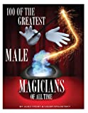 100 of the Greatest Male Magicians of All Time, Alex Trost and Vadim Kravetsky, 149231109X