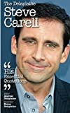 The Delaplaine Steve Carell - His Essential Quotations (Delaplaine Essential Quotations)