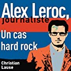 Un cas hard rock [A Hard Rock Case]: Alex Leroc, journaliste (       UNABRIDGED) by Christian Lause Narrated by Christian Renaud