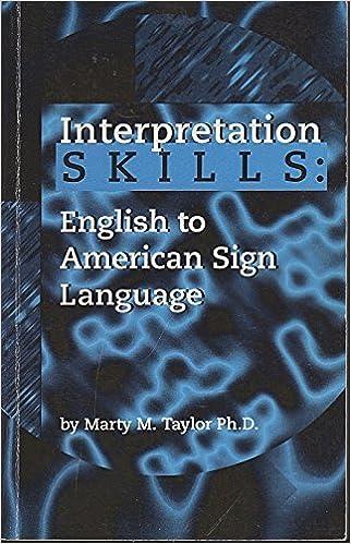 Interpretation Skills: English to American Sign Language by Marty M. Taylor (1993-05-03)