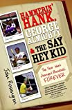 Front cover for the book Hammerin' Hank, George Almighty and the Say Hey Kid by John Rosengren