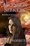 Ascension Seekers: An Urban Fantasy Action Adventure (Book Six of the Levels of Ascension)