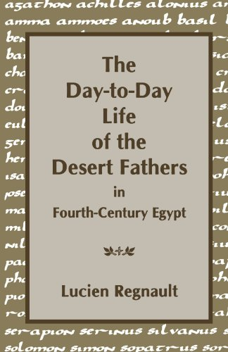 The Day-to-Day Life of the Desert Fathers In Fourth-Century Egypt