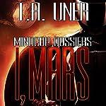 I, Mars: Mindcop Dossiers: Book 2   T.A. Uner