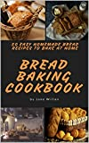 Bread Baking Cookbook:  50 Easy Homemade Bread Recipes to Bake at Home (Baking Series Book 2)