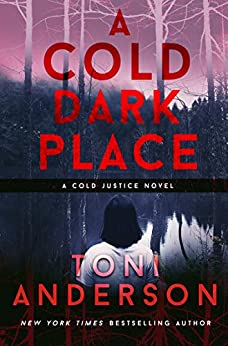 A Cold Dark Place (Cold Justice Book 1) by [Anderson, Toni]