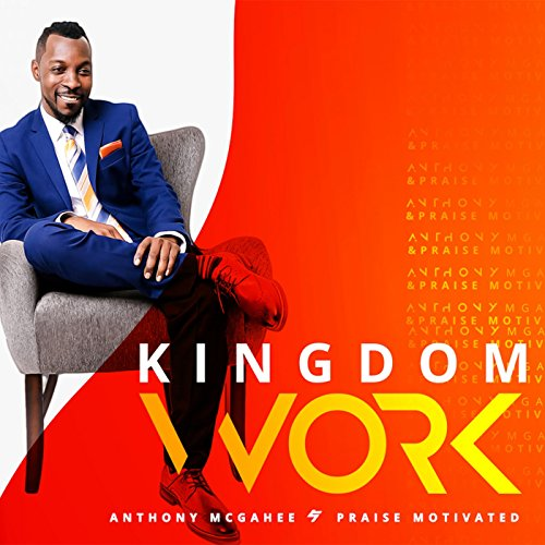Anthony McGahee and Praise Motivated - Kingdom Work 2017
