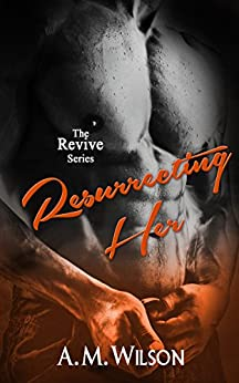 Resurrecting Her (Revive Series Book 2) by [Wilson, A.M.]