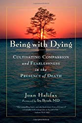Being with Dying: Cultivating Compassion and Fearlessness in the Presence of Death by Joan Halifax Roshi (2014) Paperback