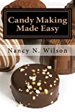 Candy Making Made Easy: Instructions and 16 Starter Recipes
