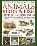 The Illustrated Encyclopedia of Animals, Birds & Fish of British Isles: A natural history and identification guide with over 440 native species from England, Ireland, Scotland and Wales