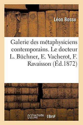 Galerie Des Métaphysiciens Contemporains. Le Docteur L. Büchner, E. Vacherot, F. Ravaisson (French Edition)