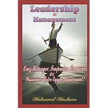 Leadership Et Management: Osez Manager, Impacter, Inspirer et Passionner Votre Equipe Maintenant !