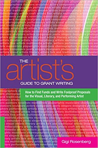 The Artists Guide To Grant Writing How Find Funds And Write Foolproof Proposals For Visual Literary Performing Artist Gigi Rosenberg