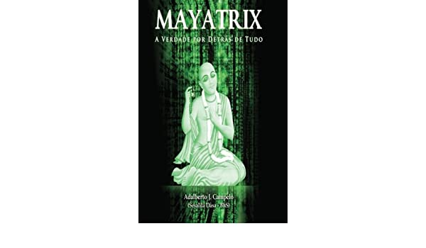 Mayatrix: A Verdade por Detrás de Tudo (Volume 1 ...