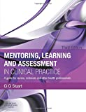 Mentoring, Learning and Assessment in Clinical Practice: A Guide For Nurses, Midwives And Other Health Professionals