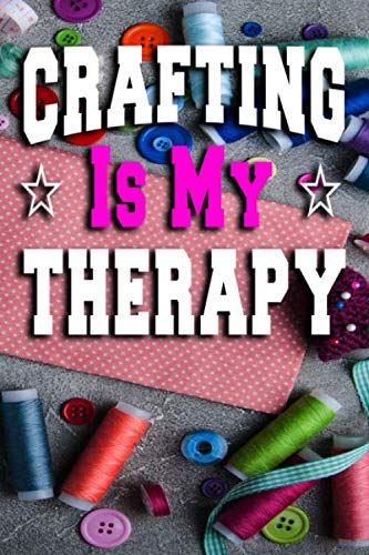 Crafting Is My Therapy: Neelework, Crafts, Dies, Paper Card Making Blank Note book, Journal Diary Gift 9x6 100 Pages Lined ()