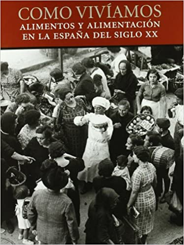 Como vivíamos. Alimentos y alimentación en la España del siglo XX ...