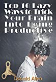 img - for Brain Training: Top 10 Lazy Ways To Trick Your Brain Into Being Productive book / textbook / text book