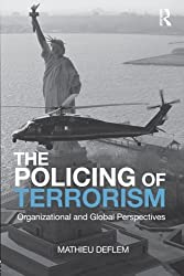 The Policing of Terrorism: Organizational and Global Perspectives (Criminology and Justice Studies)