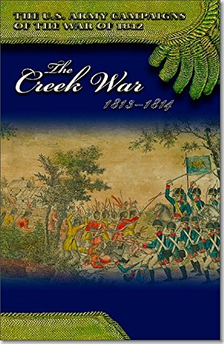 The Creek War, 1813-1814 (U.S. Army Campaigns of the War of 1812)