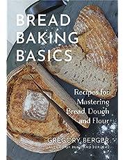 Bread Baking Basics: Recipes for Mastering Bread, Dough and Flour