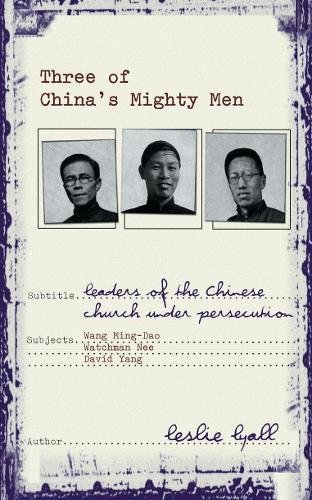 Read Online Three of China's Mighty Men: Leaders of Chinese Church under persecution (Biography) pdf epub