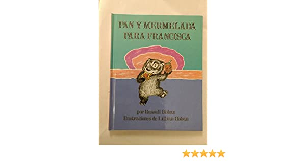 Amazon.com: Pan Y Mermelada Para Francisca/Bread And Jam for Frances (Spanish Edition) (9780060253288): Russell Hoban, Lillian Hoban: Books