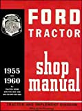 1955 1956 1957 1958 1959 1960 FORD TRACTOR REPAIR SHOP & SERVICE MANUAL - USERS GUIDE - MODELS: 600 700 800 900 601 701 801 901 1801 series