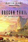 The Oregon Trail, David Dary, 0375413995