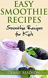 Easy Smoothie Recipes: 100 Recipes for Kids (Cooking with Kids Series Book 2) (English Edition)