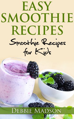 Easy Smoothie Recipes: 100 Recipes for Kids (Cooking with Kids Series Book 2)