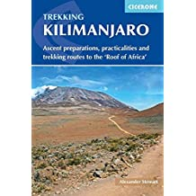 Trekking Kilimanjaro: Ascent Preparations, Practicalities and Trekking Routes to the 'Roof of Africa'