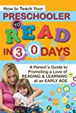 How to Teach Your Preschooler to Read in 30 Days: A Parent's Guide to Promoting a Love of Reading and Learning at an Early Age