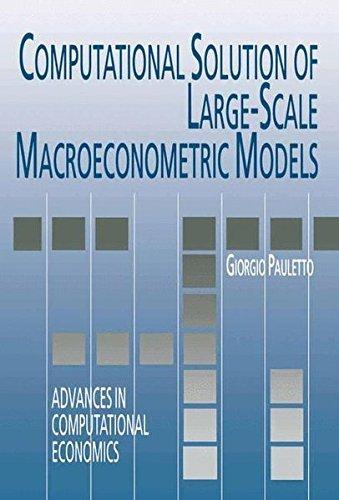Computational Solution of Large-Scale Macroeconometric Models (Advances in Computational (Computational Solutions)