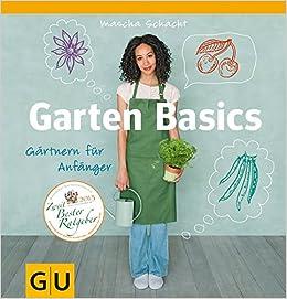 Gartenbasics - Gärtnern Für Anfänger: Mascha Schacht ... Gartnern Fur Anfanger