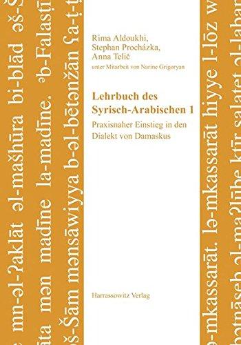 Lehrbuch des Syrisch-Arabischen 1: Praxisnaher Einstieg in den Dialekt von Damaskus. Unter Mitarbeit von Narine Grigoryan (Semitica Viva, Band 5)