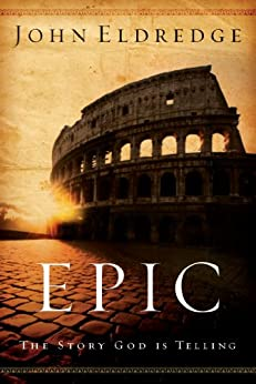 Epic: The Story God Is Telling by [Eldredge, J.]