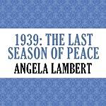 1939: The Last Season of Peace | Angela Lambert