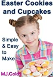 Easter Cookies and Cupcakes - Simple and Easy to Make (Simple and Easy Recipes Book 1)